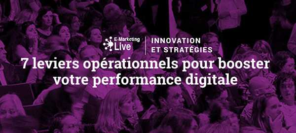 Conférence E-Marketing Live le 24 juin 2016 à Paris : 7 leviers opérationnels pour booster votre performance digitale