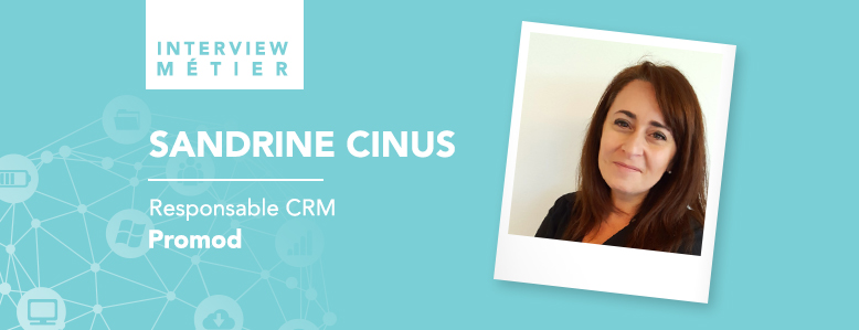 «C'est une vocation ! On est orienté client ou pas !», Sandrine Cinus, Responsable CRM chez Promod