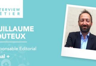 » Ce que je trouve formidable dans mon travail c'est qu'aucune journée ne se ressemble.», Guillaume Jouteux, responsable éditorial chez Canal +