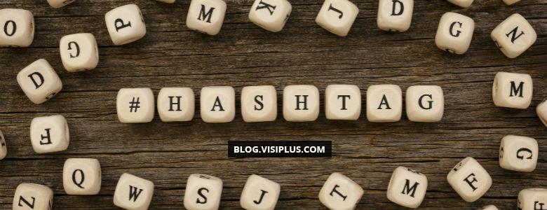 Les Hasthtags sur les réseaux sociaux : qu'est-ce que c'est et comment les utiliser